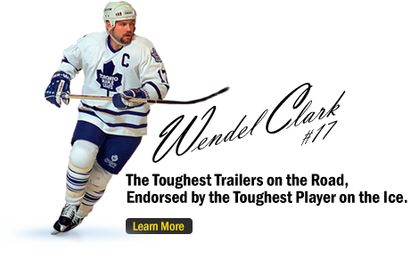 The toughest traielrs on the road, endorsed by the toughest player on the ice, Wendel Clark. Click to learn more.