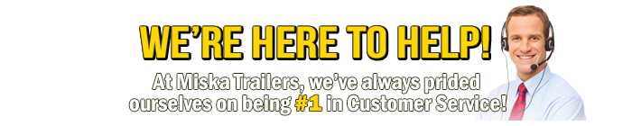 At Miska Trailers, we've always prided ourselves on being #1 in Customer Service!